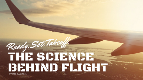 Ready, Set, Takeoff- The Science Behind Flight - Steve Farzam