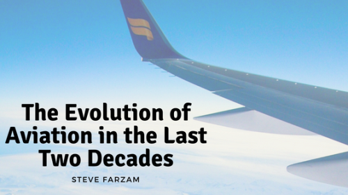 The Evolution of Aviation in the Last Two Decades - Steve Farzam