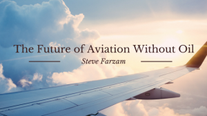 The Future of Aviation Without Oil - Steve Farzam