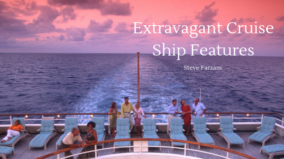 Extravagant Cruise Ship Features
