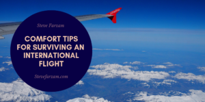 Steve Farzam Comfort Tips for Surviving an International Flight