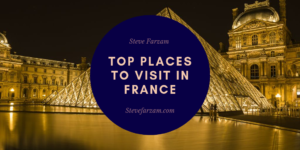 Steve Farzam Top places to visit in France