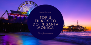 Steve Farzam Top things to do in santa monica