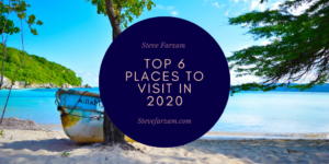 Steve Farzam Top 6 Places to Visit in 2020
