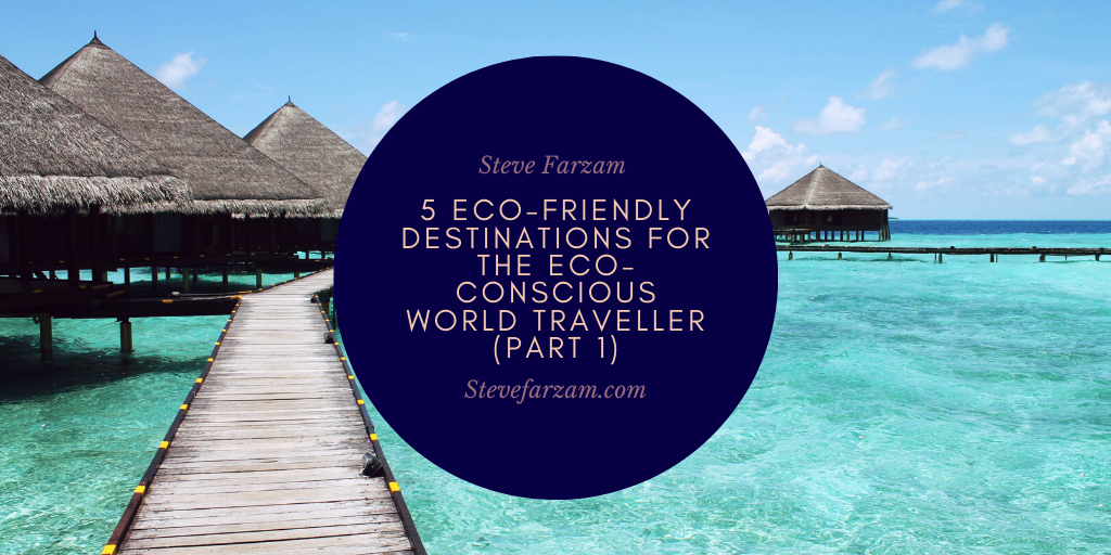 5 Eco-Friendly Destinations For The Eco-Conscious World Traveller (Part 1)