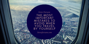 Steve Farzam The Most Important Mistakes To Avoid When You Travel By Yourself