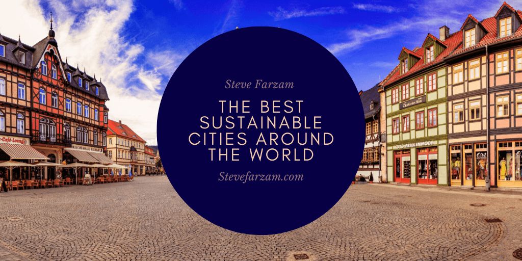 The Best Sustainable Cities Around The World