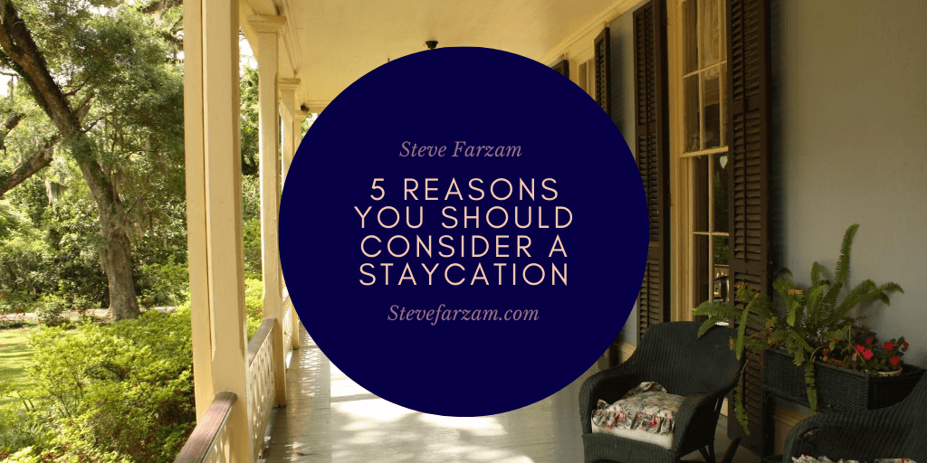 5 Reasons You Should Consider a Staycation